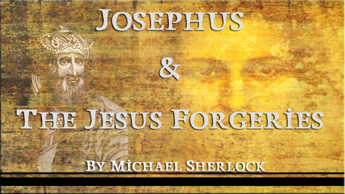 Josephus & The Jesus Forgeries