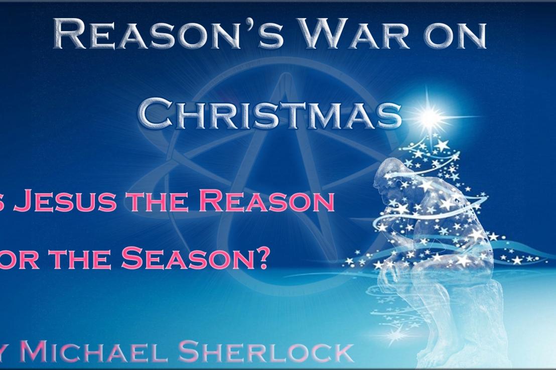 Reason's War on Christmas – Is Jesus the Reason for the Season? – Michael A. Sherlock (Author)