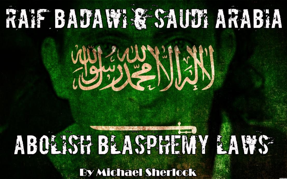 Raif Badawi & Saudi Arabia – Abolish BlasphemyLaws
