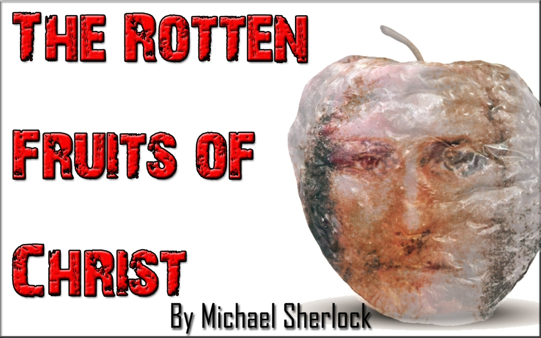 The Rotten Fruits of Christ